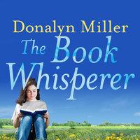 The Book Whisperer: Awakening the Inner Reader in Every Child - Donalyn Miller