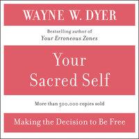 Your Sacred Self - Wayne W. Dyer