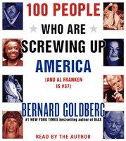 100 People Who Are Screwing Up America - Bernard Goldberg