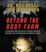 Beyond the Body Farm - Jon Jefferson, Dr. Bill Bass