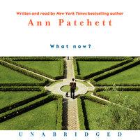 What Now? - Ann Patchett
