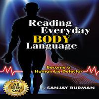 Reading Everyday Body Language: Become A Human Lie Detector - Sanjay Burman