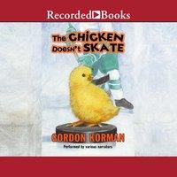 The Chicken Doesn't Skate - Gordon Korman