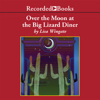 Over the Moon at the Big Lizard Diner - Lisa Wingate