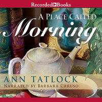 A Place Called Morning - Ann Tatlock