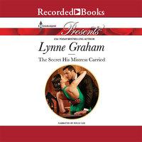 The Secret His Mistress Carried - Lynne Graham