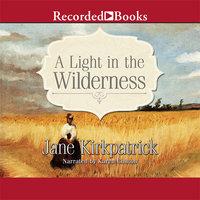 A Light in the Wilderness - Jane Kirkpatrick