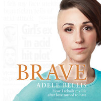 Brave: How I rebuilt my life after love turned to hate - Adele Bellis
