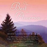 The Best of America - Edgar Allan Poe, Washington Irving, Mark Twain, O. Henry, Louisa May Alcott, Ambrose Bierce, Nathaniel Hawthorne, others