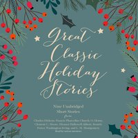 Great Classic Holiday Stories - Various Authors, Charles Dickens, Washington Irving, O. Henry, L.M. Montgomery, Beatrix Potter, Francis Church, Clement C. Moore, Eleanor Hallowell Abbott