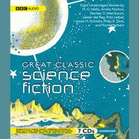 Great Classic Science Fiction - Various Authors, H.G. Wells, Philip K. Dick, Frank Herbert, Stanley G. Weinbaum, James Schmitz, Lester del Rey, Fritz Leiber