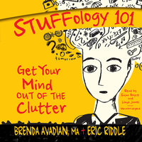 Stuffology 101: Get Your Mind out of the Clutter - Eric M. Riddle, Brenda Avadian, MA