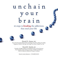 Unchain Your Brain: 10 Steps to Breaking the Addictions That Steal Your Life - Daniel G. Amen (M.D.), David E. Smith (MD)