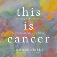 This Is Cancer - Laura Holmes Haddad