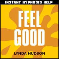 Instant Hypnosis Help: Feel Good - Lynda Hudson