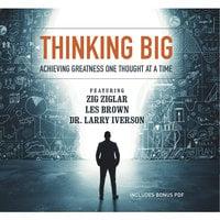 Thinking Big - Various authors, Marcia Wieder, Larry Iverson, Les Brown, Chris Widener, Zig Ziglar, Laura Stack, Bob Proctor, others, Sheila Murray Bethel, Mark Sanborn