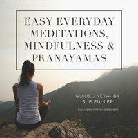 Easy Everyday Meditations, Mindfulness, and Pranayamas - Sue Fuller