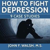 How To Fight Depression - 9 Case Studies - Joyce Zborower, John F. Walsh