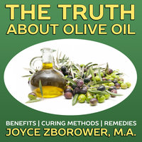 The Truth About Olive Oil - Benefits, Curing Methods, Remedies - Joyce Zborower
