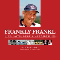 Frankly Frankl - Life, Love, Luck & Automobiles - Andrew Frankl