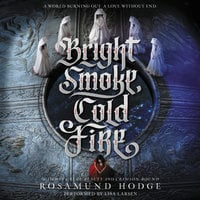 Bright Smoke, Cold Fire - Rosamund Hodge
