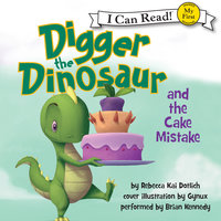 Digger the Dinosaur and the Cake Mistake - Rebecca Kai Dotlich
