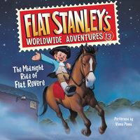 Flat Stanley's Worldwide Adventures #13: The Midnight Ride of Flat Revere Unabri - Jeff Brown