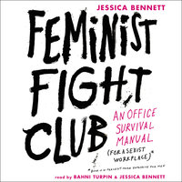 Feminist Fight Club: An Office Survival Manual for a Sexist Workplace - Jessica Bennett