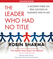 The Leader Who Had No Title: A Modern Fable on Real Success in Business and in - Robin Sharma