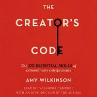 The Creator's Code: The Six Essential Skills of Extraordinary Entrepreneurs - Amy Wilkinson