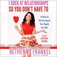 I Suck at Relationships So You Don't Have To - Bethenny Frankel