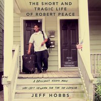 The Short and Tragic Life of Robert Peace: A Brilliant Young Man Who Left Newark for the Ivy League - Jeff Hobbs