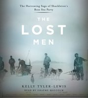 The Lost Men: The Harrowing Saga of Shackleton's Ross Sea Party - Kelly Tyler-Lewis