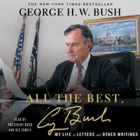 All the Best, George Bush: My Life in Letters and Other Writings - George H.W. Bush