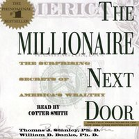 The Millionaire Next Door: The Surprising Secrets Of Americas Wealthy - Thomas J. Stanley, William D. Danko