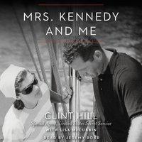 Mrs. Kennedy and Me: An Intimate Memoir - Clint Hill, Lisa McCubbin