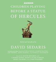 Children Playing Before a Statue of Hercules - Patricia Highsmith, Akhil Sharma, Amy Hempel, Tobias Wolff, Charles Baxter, David Sedaris