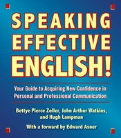 Speaking Effective English!: Your Guide to Acquiring New Confidence In Personal and Professional Communication - Bettye Zoller, Hugh Lampman, John Arthur Watkins