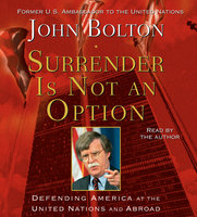 Surrender Is Not an Option: Defending America at the United Nations and Abroad - John Bolton