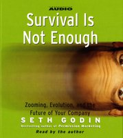 Survival Is Not Enough: Zooming, Evolution, and the Future of Your Company - Seth Godin