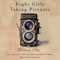 Eight Girls Taking Pictures - Whitney Otto