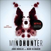 Mindhunter: Inside the FBI's Elite Serial Crime Unit - John E. Douglas, Mark Olshaker