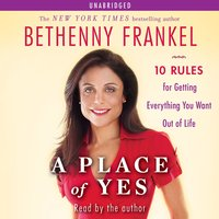A Place of Yes: 10 Rules for Getting Everything You Want Out of Life - Bethenny Frankel