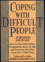 Coping With Difficult People: In Business And In Life - Robert Bramson