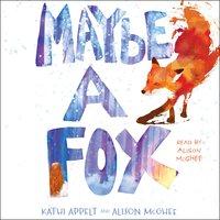 Maybe a Fox - Alison McGhee, Kathi Appelt