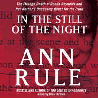 In the Still of the Night: The Strange Death of Ronda Reynolds and Her Mother's Unceasing Quest for the Truth - Ann Rule