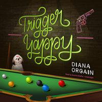 Trigger Yappy - Diana Orgain
