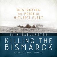 Killing the Bismarck - Iain Ballantyne