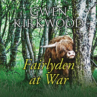 Fairlyden at War - Gwen Kirkwood