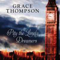 Pity the Lonely Dreamers - Grace Thompson